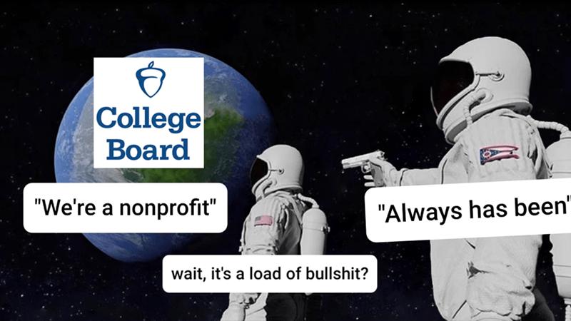 "Astronaut - College Вoard ""We're a nonprofit"" ""Always has been' wait, it's a load of bullshit?"