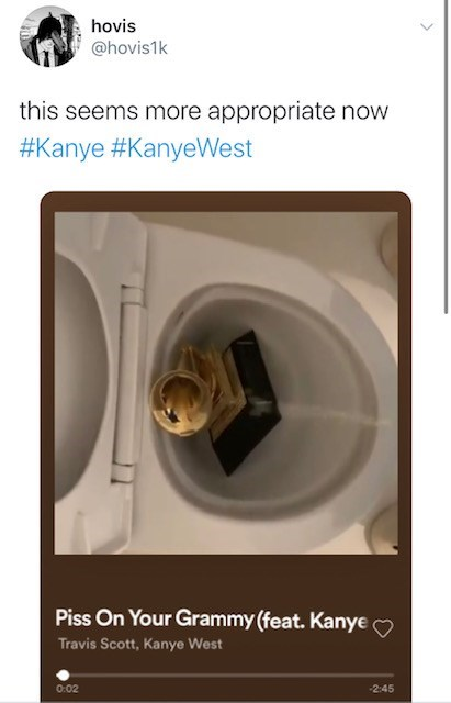 Product - hovis @hovis1k this seems more appropriate now #Kanye #KanyeWest Piss On Your Grammy (feat. Kanye o Travis Scott, Kanye West 0:02 -2:45