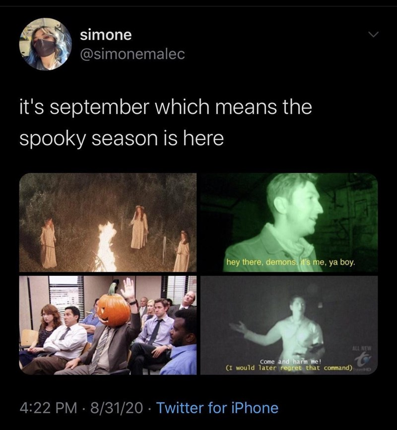 Organism - simone @simonemalec it's september which means the spooky season is here hey there, demons. it's me, ya boy. ALL NEW Come and harm me! (I would later regret that command) o to 4:22 PM · 8/31/20 · Twitter for iPhone