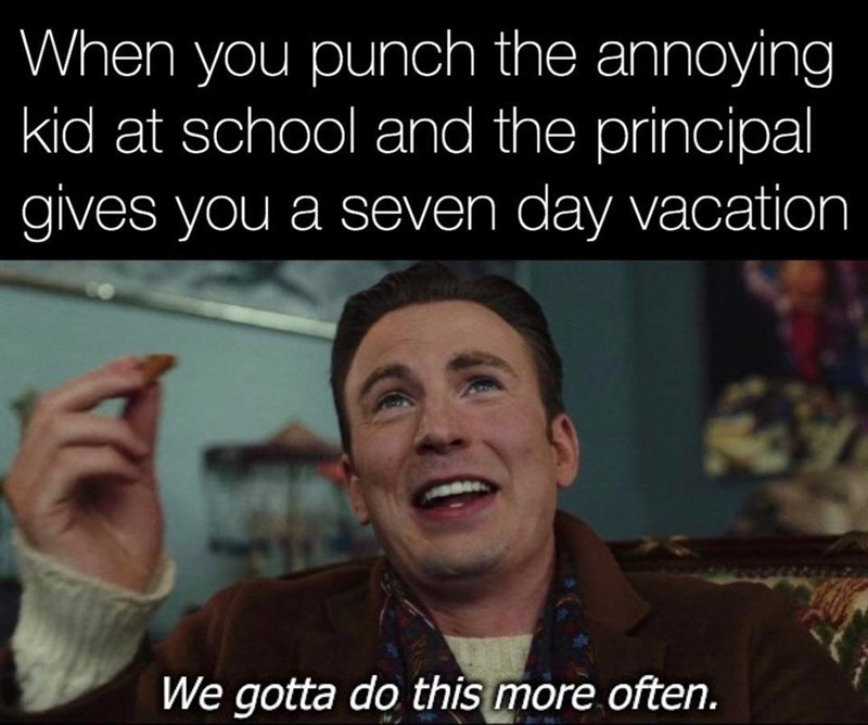 Facial expression - When you punch the annoying kid at school and the principal gives you a seven day vacation We gotta do this more often.