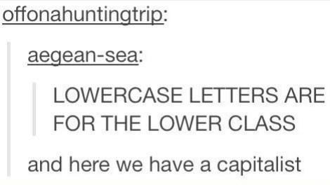Text - offonahuntingtrip: aegean-sea: LOWERCASE LETTERS ARE FOR THE LOWER CLASS and here we have a capitalist