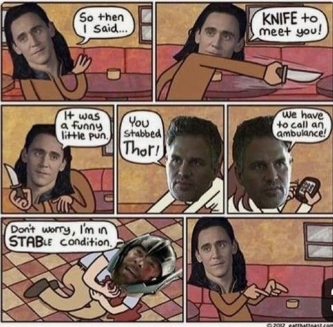 Comics - So then I Said.. KNIFE +o meet you! It was a funny little pun. You Stabbed Thor! We have to call an, ambulance! Don't worry, I'm in STABLE Condition, 02012 atthat stcom