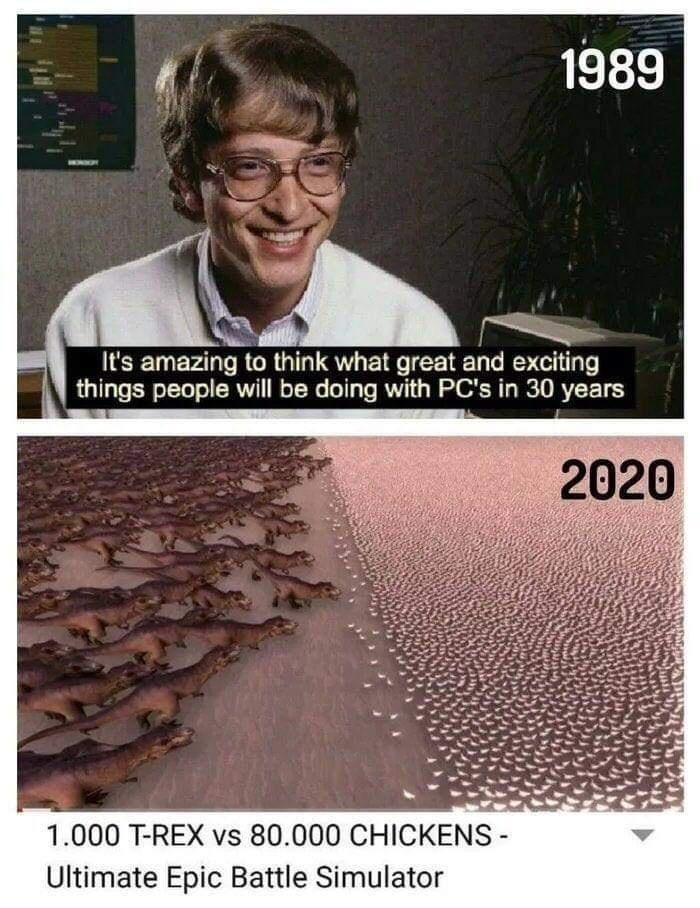 Text - 1989 It's amazing to think what great and exciting things people will be doing with PC's in 30 years 2020 1.000 T-REX vs 80.000 CHICKENS - Ultimate Epic Battle Simulator
