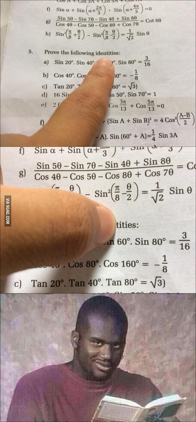 Text - f) Sin a + Sin 2n a+ Sin 50- Si 70 - Sin 40 + Sin 80 g) Cos 40 - Cos 50-Cos 80 + Cos 70 Cot 60 Sim을)- h) Sin? - Sin? Sin 0 %3D 5. Prove the following identities: 3 a) Sin 20°. Sin 40° 70. Sin 80° = 16 b) Cos 40°. Cos 1 60° = - c) Tan 20°. 80° = d) 16 Sir in 50°. Sin 70°= 1 e) 20 + Cos 13 Cos =0 13 (A-B - (Sin A + Sin B)2 = 4 Cos f) 2. A). Sin (60° + A)= Sin 3A f) Sin a + Sin   a+ (at 3 ) Sin 50 - Sin 70 - Sin 40 + Sin 80 Cos 40 - Cos 50 – Cos 80 + Cos 70 TT 0 Co g) Sin Sin 0 8 2 tities: 3