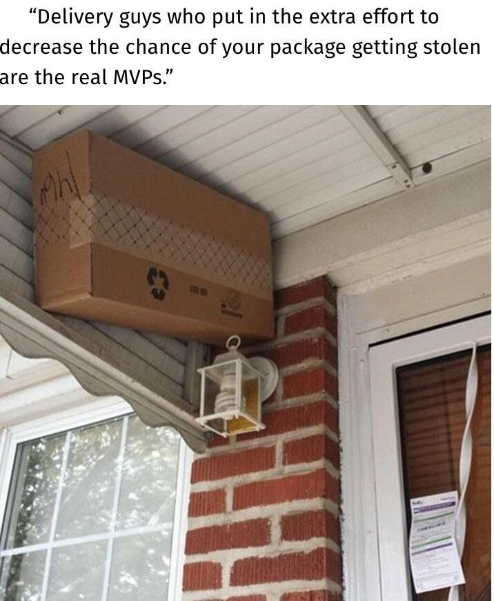 """Ceiling - """"Delivery guys who put in the extra effort to decrease the chance of your package getting stolen are the real MVPS."""""""