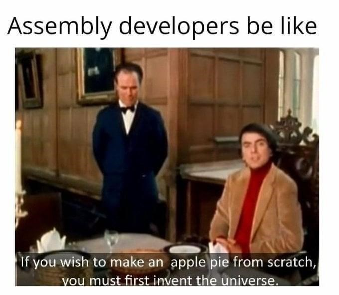 Photo caption - Assembly developers be like If you wish to make an apple pie from scratch, you must first invent the universe.