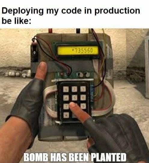 Technology - Deploying my code in production be like: 735560 BOMB HAS BEEN PLANTED