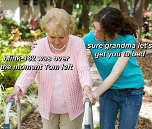 Product - sure grandma let's get you to bed blink-182 was over the moment Tom left