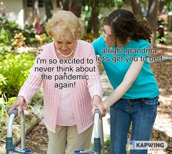 Product - alright grandma i'm so excited to let's get you to bed never think about the pandemic again! KAPWING