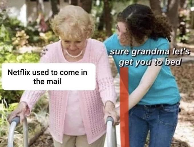 Community - sure grandma let's get you to bed Netflix used to come in the mail