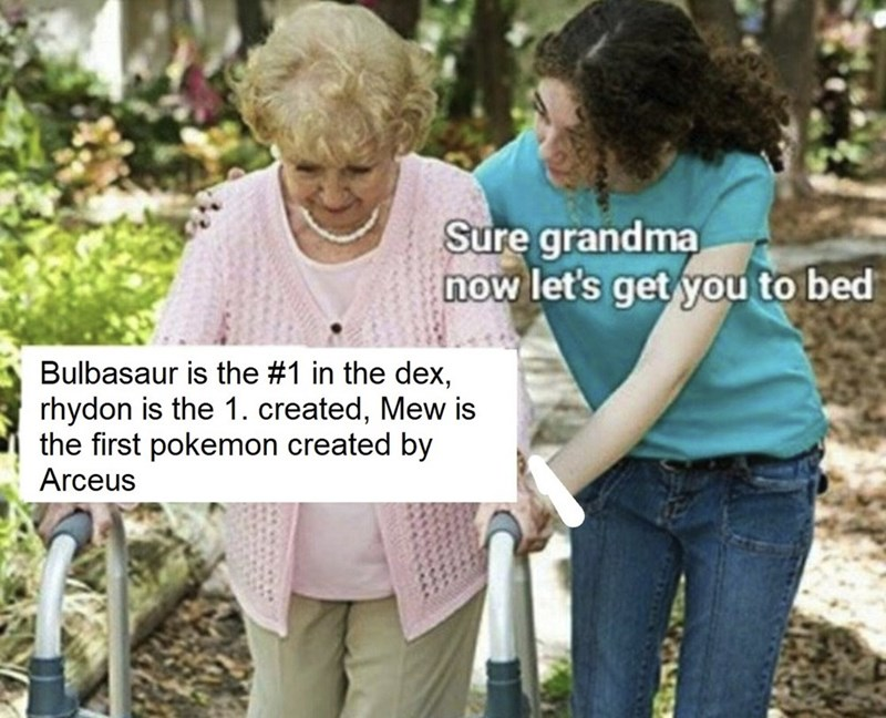 Product - Sure grandma now let's get you to bed Bulbasaur is the #1 in the dex, rhydon is the 1. the first pokemon created by Arceus eated, Mew is