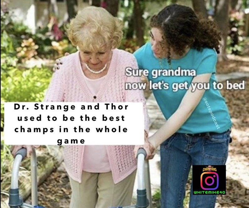 Product - Sure grandma now let's get you to bed Dr. Strange and Thor used to b e the best champs in the whole game WHITEMIKE40 @sotspodcast
