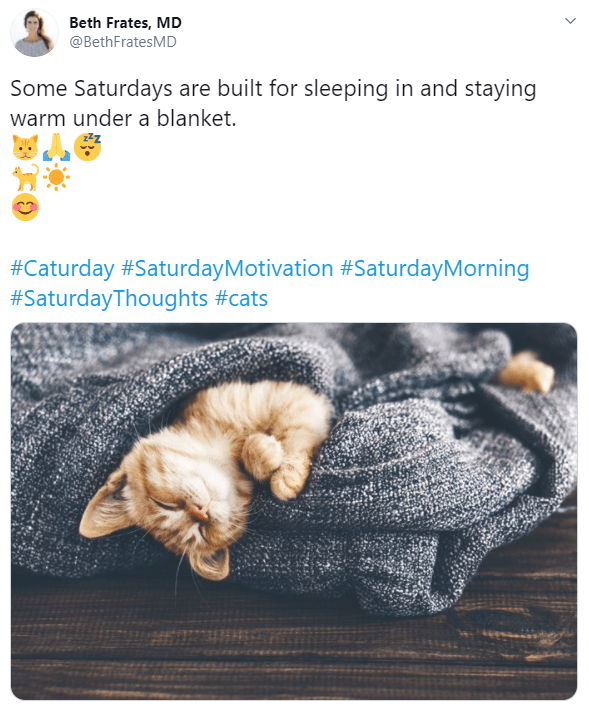 Text - Beth Frates, MD @BethFratesMD Some Saturdays are built for sleeping in and staying warm under a blanket. #Caturday #SaturdayMotivation #SaturdayMorning #SaturdayThoughts #cats