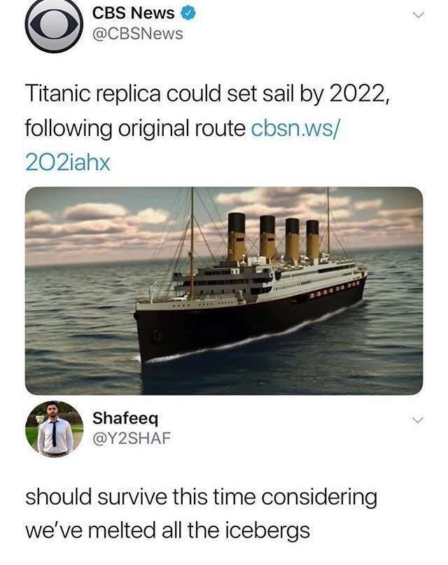 Water transportation - CBS News @CBSNews Titanic replica could set sail by 2022, following original route cbsn.ws/ 202iahx Shafeeq @Y2SHAF should survive this time considering we've melted all the icebergs