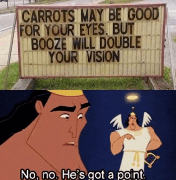 Cartoon - CARROTS MAY BE GOOD FOR YOUR EYES. BUT BOOZE WILL DOUBLE YOUR VISION No, no. He's got a point