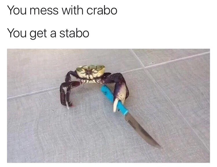 Organism - You mess with crabo You get a stabo