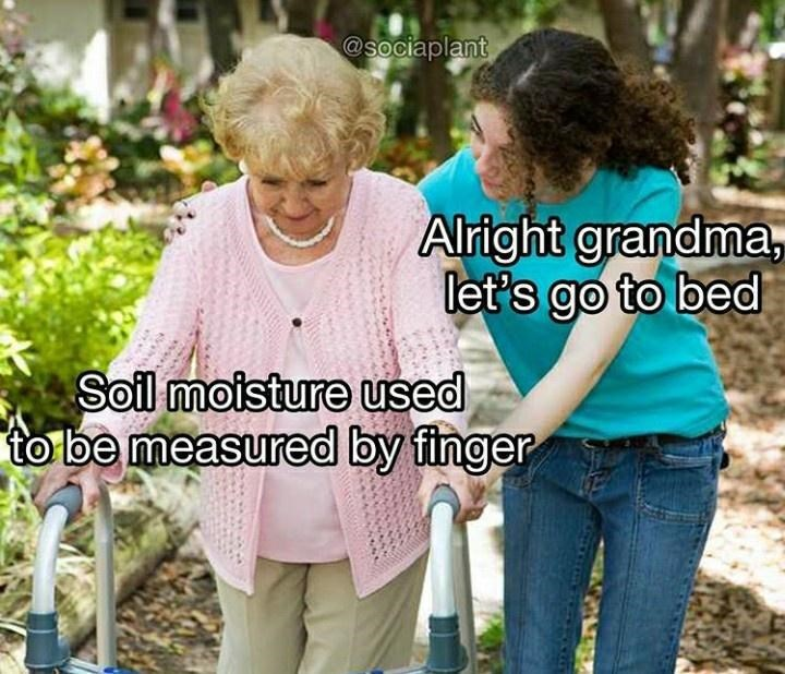 Product - @sociaplant Alright grandma, let's go to bed Soil moisture used to be measured by finger