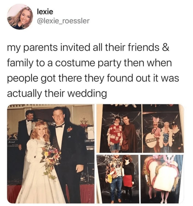 Photograph - lexie @lexie_roessler my parents invited all their friends & family to a costume party then when people got there they found out it was actually their wedding Kahel ENERGZER