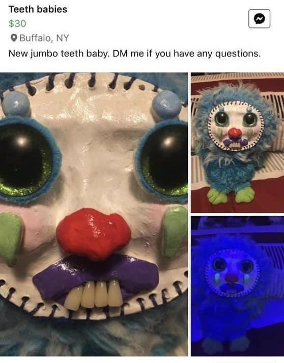 Nose - Teeth babies $30 O Buffalo, NY New jumbo teeth baby. DM me if you have any questions.