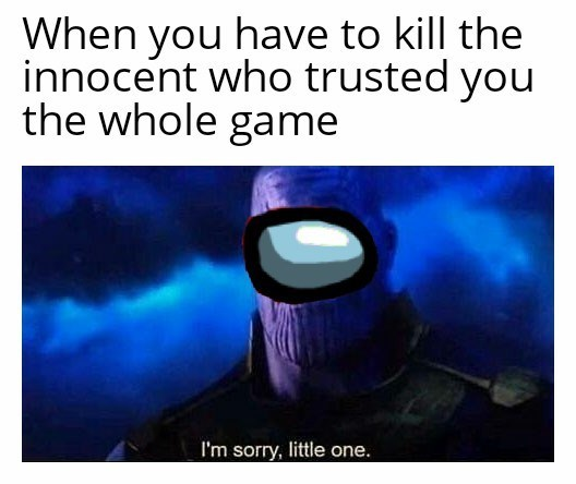 Text - When you have to kill the innocent who trusted you the whole game I'm sorry, little one.