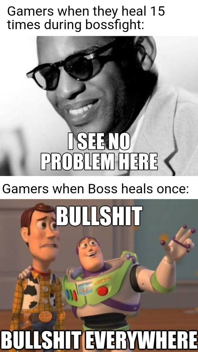 Photo caption - Gamers when they heal 15 times during bossfight: ISE NO PROBLEM HERE Gamers when Boss heals once: BULLSHIT CHTYEAR BULLSHIT EVERYWHERE