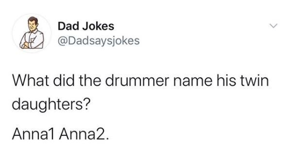 Text - Dad Jokes @Dadsaysjokes What did the drummer name his twin daughters? Anna1 Anna2.