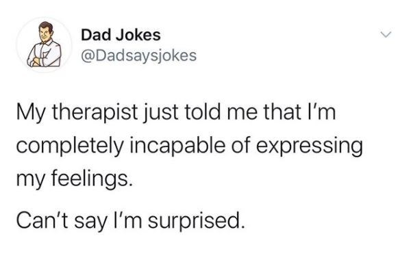 Text - Dad Jokes @Dadsaysjokes My therapist just told me that l'm completely incapable of expressing my feelings. Can't say l'm surprised.