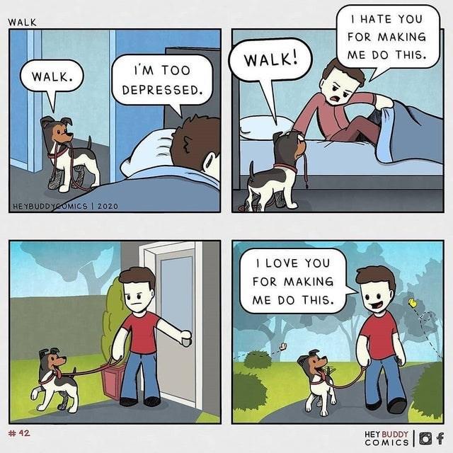 Comics - I HATE YOU WALK FOR MAKING ME DO THIS. WALK! I'M TOO WALK. DEPRESSED. HE YBUDDYGOMICS I 2020 I LOVE YOU FOR MAKING ME DO THIS. # 42 HEY BUDDY COMICS