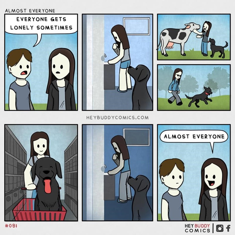 Cartoon - ALMOST EVERYONE EVERYONE GETS LONELY SOMETIMES HEYBUDDYCOMICS.COM ALMOST EVERYONE HEY BUDDY COMICS  Of 180#