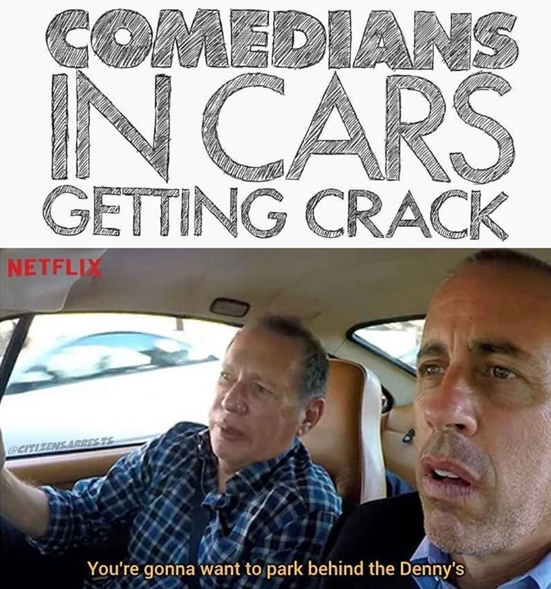 Motor vehicle - COMEDIANS INCARS GETTING CRACK NETFLIX @CITIZENSARRES TS You're gonna want to park behind the Denny's