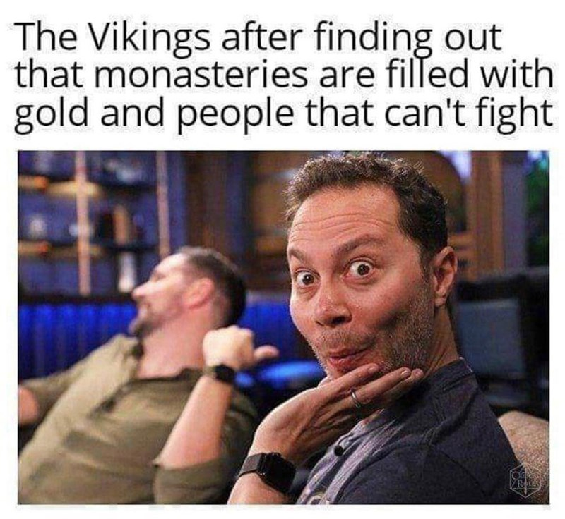 Photo caption - The Vikings after finding out that monasteries are filled with gold and people that can't fight