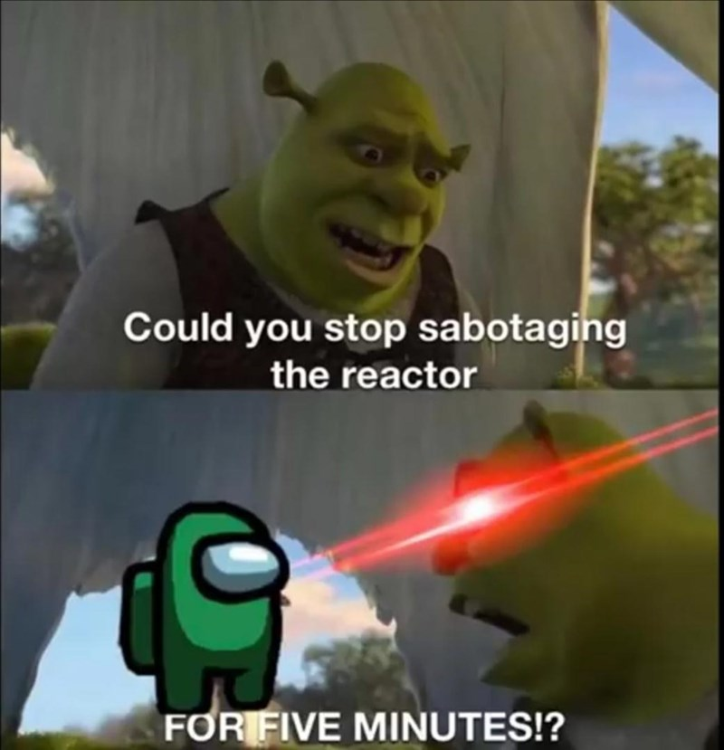 Fictional character - Could you stop sabotaging the reactor FOR FIVE MINUTES!?