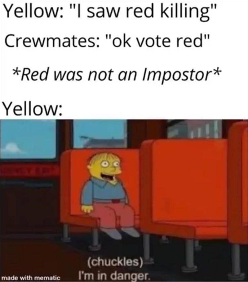 """Cartoon - Yellow: """"I saw red killing"""" Crewmates: """"ok vote red"""" *Red was not an Impostor* Yellow: 7EY APOTP (chuckles) I'm in danger. made with mematic"""