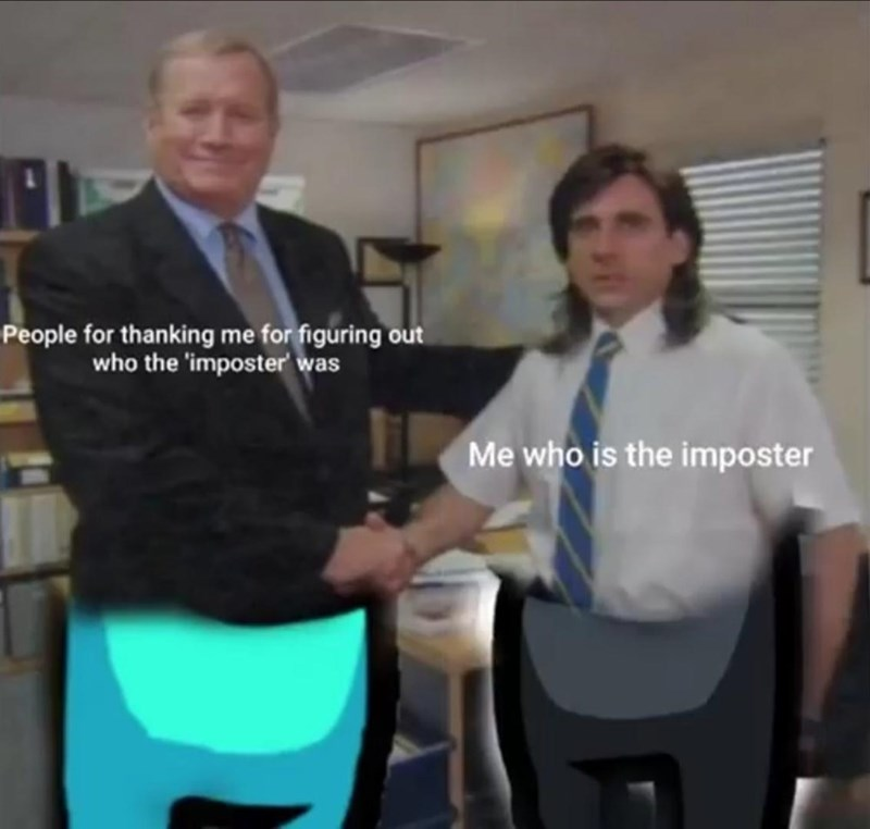 Suit - People for thanking me for figuring out who the 'imposter' was Me who is the imposter