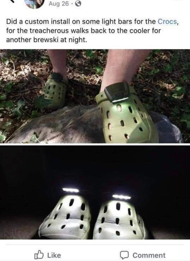 Footwear - Aug 26 . Did a custom install on some light bars for the Crocs, for the treacherous walks back to the cooler for another brewski at night. O Like O Comment