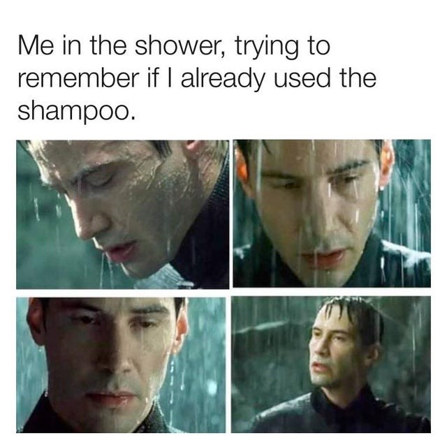 Funny and relatable meme about forgetting whether you used shampoo in the shower, Keanu Reeves, The Matrix, neo, rain