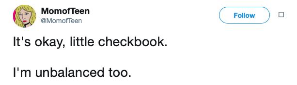 Text - MomofTeen Follow @MomofTeen It's okay, little checkbook. I'm unbalanced too.