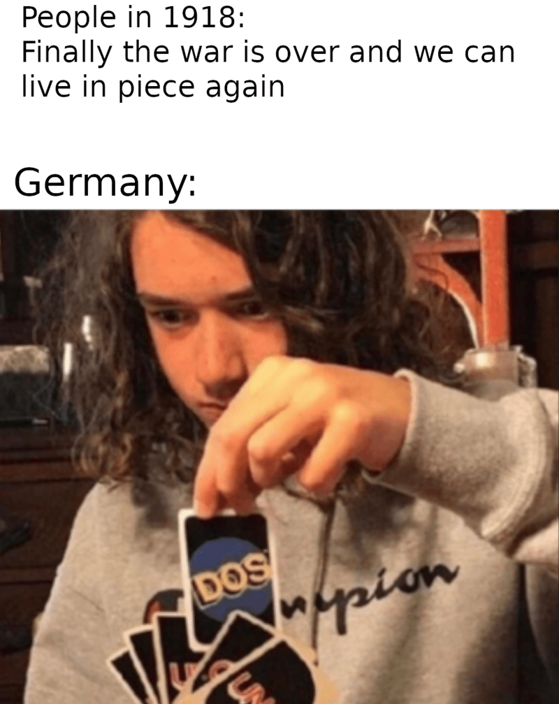 Text - People in 1918: Finally the war is over and we can live in piece again Germany: DOS Mapion