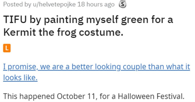 Reddit story of a guy who goes to a costume party as Kermit the frog and ends up stained.