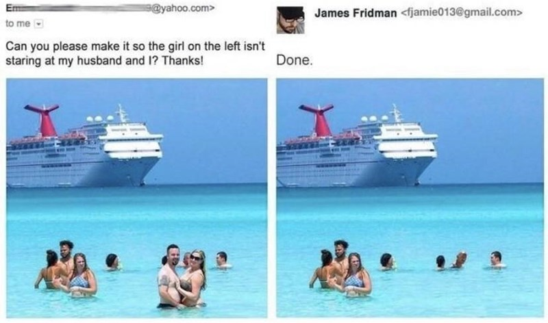 Water transportation - Em @yahoo.com> James Fridman <fjamie013@gmail.com> to me Can you please make it so the girl on the left isn't staring at my husband and 1? Thanks! Done.