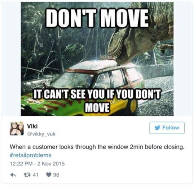 Motor vehicle - DON'T MOVE IT CAN'T SEE YOU IF YOU DON'T MOVE Viki y Follow @vikky_vuk When a customer looks through the window 2min before closing. #retailproblems 12:22 PM - 2 Nov 2015 t7 41 V 96