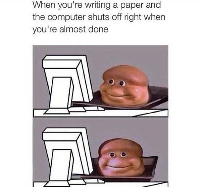 Cartoon - When you're writing a paper and the computer shuts off right when you're almost done