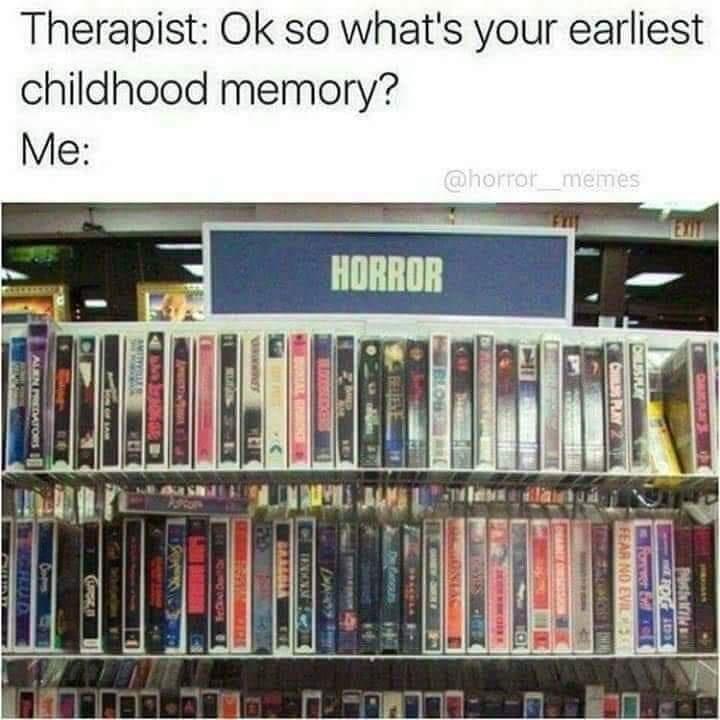 Library - Therapist: Ok so what's your earliest childhood memory? Me: @horror_memes EXIT HORROR OAAR RA S Pic OLISPLY CHILS PLAY 2 Former E FEAR NO EVIL TEN SALIMOIS DHUM) DHABET ORSESON IBLOS TLOOKELCKERD OIAL E CE GAAAUAN SEIBAI ERK 604 KON A KUNAIN S3T- F Ows ALEN PREDATrORS