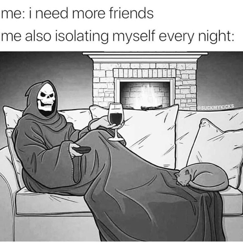 Cartoon - me: i need more friends me also isolating myself every night: eSUCKMYKICKS