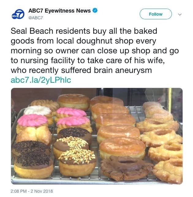 Food - ABC7 Eyewitness News Folow abc ФАВСТ Seal Beach residents buy all the baked goods from local doughnut shop every morning so owner can close up shop and go to nursing facility to take care of his wife, who recently suffered brain aneurysm abc7.la/2yLPhlc 2:08 PM - 2 Nov 2018