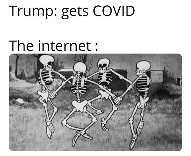 Skeleton - Trump: gets COVID The internet :
