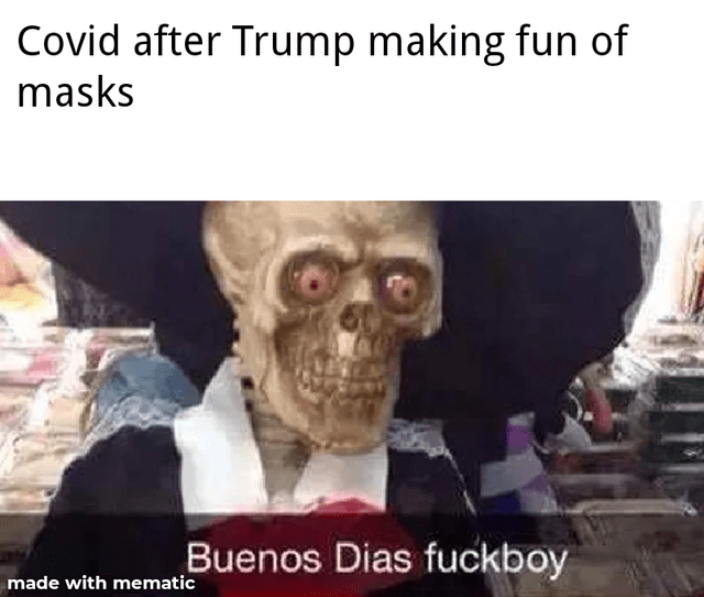 Face - Covid after Trump making fun of masks Buenos Dias fuckboy made with mematic