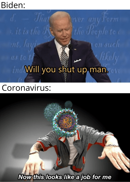 Photo caption - Biden: d- That Mver any Form it is the Rthe Peeple te d nt, layi on such ikely ind Will you shut up man. ov as to t Coronavirus: Now this looks like a job for me