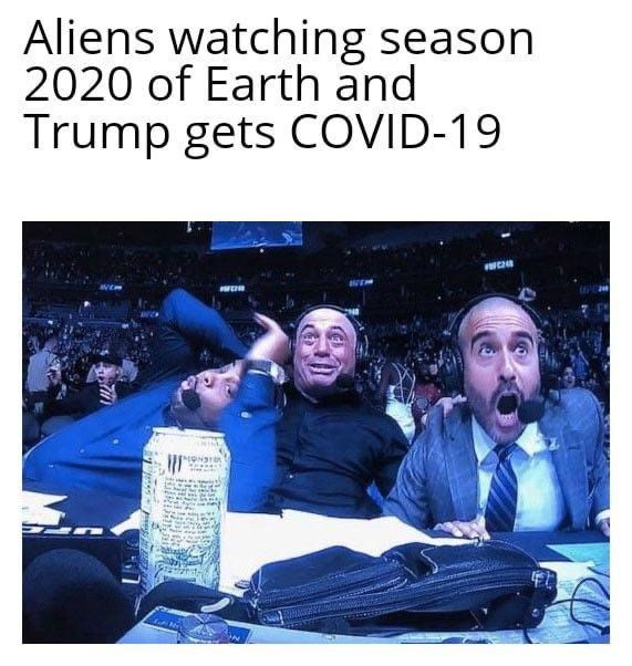 Text - Aliens watching season 2020 of Earth and Trump gets COVID-19