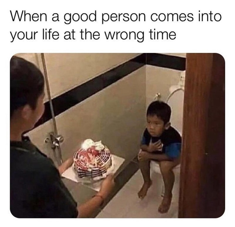 Child - When a good person comes into your life at the wrong time